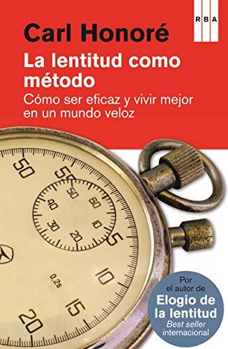 9788490065327: La lentitud como método: Cómo ser eficaz y vivir mejor en un mundo veloz (AMBITO PERSONAL)