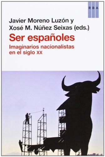 9788490066829: Ser españoles: imaginarios nacionalistas en el siglo XX