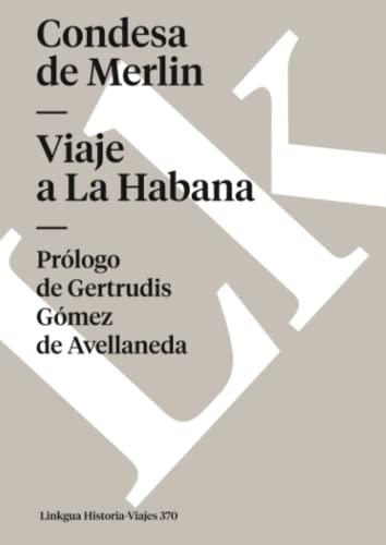 Viaje a La Habana (Memoria-Viajes) (Spanish Edition): Santa Cruz y Montalvo (Condesa de Merlin), ...