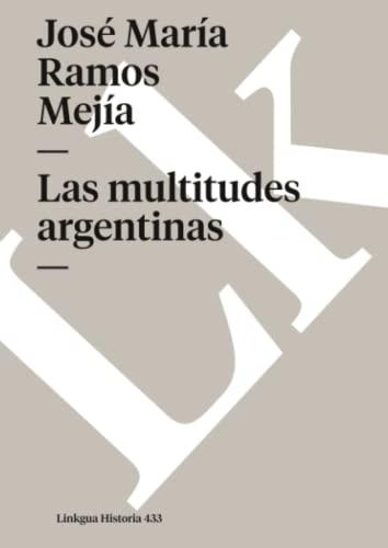 Las multitudes argentinas (Spanish Edition): Mejía, Ramos