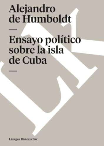 Ensayo político sobre la isla de Cuba: Humboldt, Alejandro de