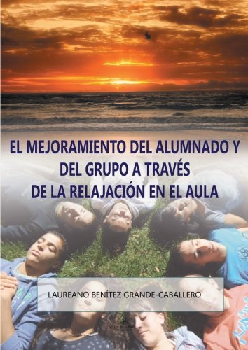 9788490080351: El mejoramiento del alumnado y del grupo a través de la relajación en el aula (Spanish Edition)