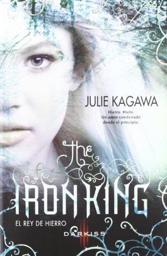 IRON KING REY DE HIERRO,EL (Juvenil): Julie Kagawa, Victoria