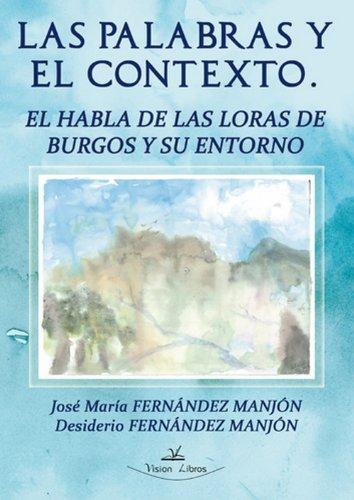 9788490119259: Las palabras y el contexto. El habla de las loras de Burgos y su entorno