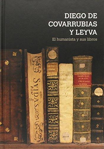 9788490121696: Diego de Covarrubias y Leyva : el humanista y sus libros