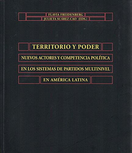 9788490124819: Territorio y poder : nuevos actores y competencia política en los sistemas de partidos multinivel de América Latina