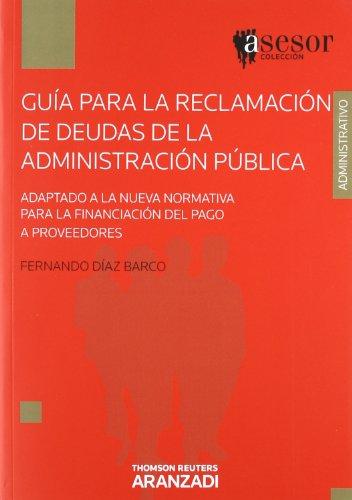 9788490141014: GUIA PARA LA RECLAMACION DE DEUDAS DE LA ADMINISTRACION PUBLICA ADAPTADO A LA NUEVA NORMATIVA PARA LA FINANCIACION DEL PAGO A PROVEEDORES