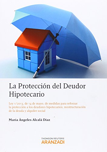 9788490146859: La protección del deudor hipotecario - Ley 1/2013, de 14 de mayo, de medidas para reforzar la protección a los deudores hipotecarios, reestructuración de deuda y alquiler social (Especial)