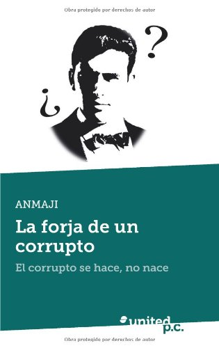 9788490153338: La Forja de un Corrupto: El Corrupto se Hace, No Nace