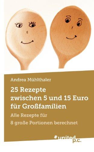 9788490156308: 25 Rezepte Zwischen 5 und 15 Euro für Großfamilien: Alle Rezepte für 8 große Portionen Berechnet
