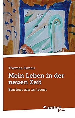 Mein Leben in der neuen Zeit: Thomas Annau