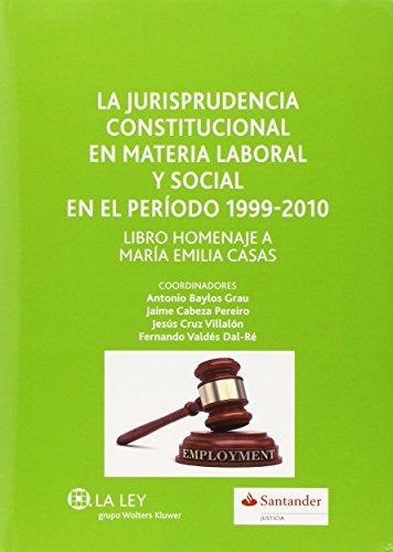 9788490204085: La jurisprudencia constitucional en materia laboral y social en el periodo 1999-2010: libro homenaje a María Emilia Casas