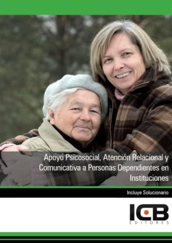 9788490211441: Manual apoyo psicosocial, atención relacional y comunicativa a personas dependientes en instituciones