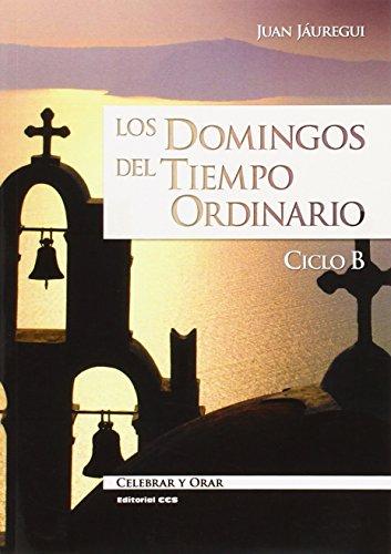 Los domingos del tiempo ordinario: ciclo B: Jáuregui Castelo, Juan