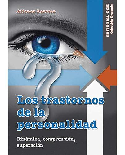 Los trastornos de la personalidad: Dinámica, comprensión,: Barreto Nieto, Alfonso