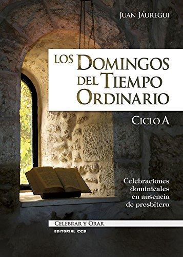 Los domingos del Tiempo Ordinario. Ciclo A: Jáuregui Castelo, Juan