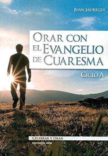 ORAR CON EL EVANGELIO DE CUARESMA. CICLO: JAUREGUI CASTELO, JUAN