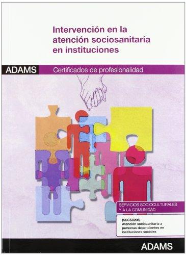 9788490250815: Intervención en la atención sociosanitaria en instituciones: certificado de profesionalidad atención sociosanitaria a personas dependientes en instituciones