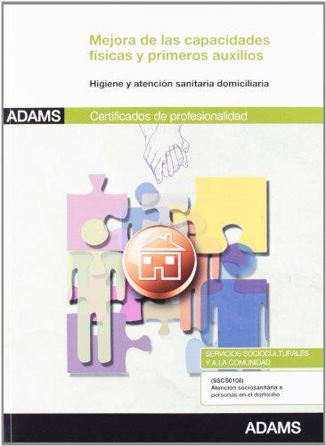 9788490251652: Mejora de las capacidades físicas y primeros auxilios para las personas dependientes: certificado de profesionalidad : atención sociosanitaria a personas en el domicilio