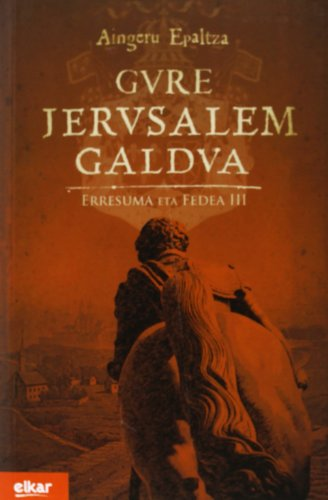 9788490271001: Gure Jerusalem galdua: Erresuma eta Fedea III (Literatura)