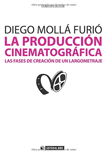 9788490291740: La producción cinematográfica. Las fases de creación de un largometraje (Spanish Edition)