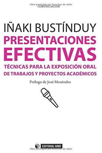 9788490292532: Presentaciones efectivas. Técnicas para la exposición oral de trabajos y proyectos académicos. Prólogo de José Menéndez (Spanish Edition)