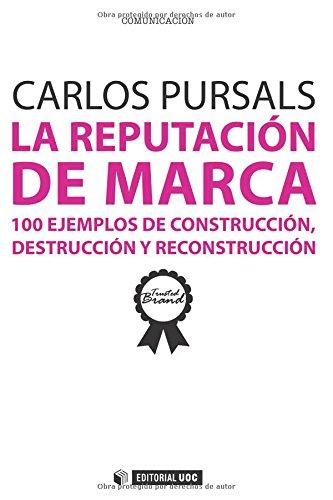9788490297629: La reputación de marca. 100 ejemplos de construcción, destrucción y reconstrucción (Spanish Edition)