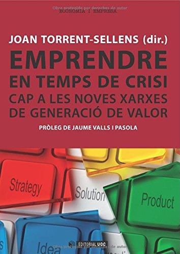9788490298404: Emprendre en temps de crisi. Cap a les noves xarxes de generació de valor. Pròleg de Jaume Valls i Pasola (Spanish Edition)