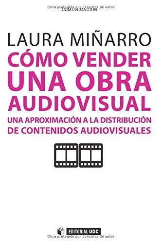 9788490299265: Cómo vender una obra audiovisual. Una aproximación a la distribución de contenidos audiovisuales (Spanish Edition)