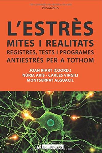 L'estrès: mites i realitats. Registres, tests i: Riart, Joan
