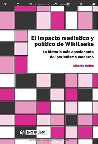9788490299395: El Impacto Mediático Y Político De Wikileaks. La Historia Más Apasionante Del Periodismo Moderno (TIC.CERO)