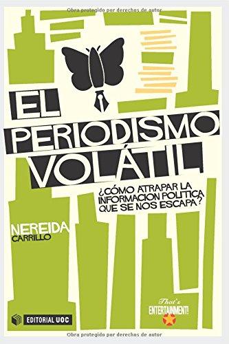 9788490299814: El periodismo volátil. Cómo atrapar la información política que se nos escapa? (Spanish Edition)