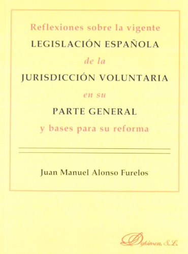 9788490310762: Reflexiones sobre la vigente legislacion espanola de la jurisdiccion voluntaria en su parte general y bases para su reforma / Reflections on the ... and basis for its reform (Spanish Edition)
