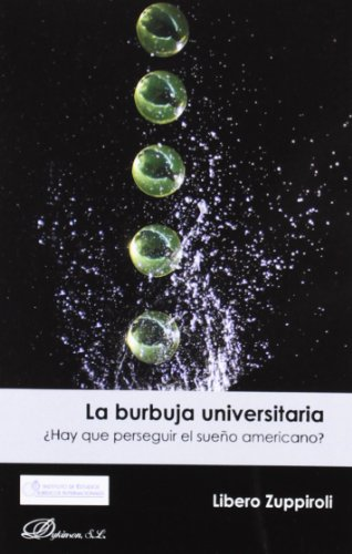 9788490311318: La burbuja universitaria / The college bubble: ¿Hay que perseguir el sueño americano? / Should We Pursue the American Dream? (Spanish Edition)