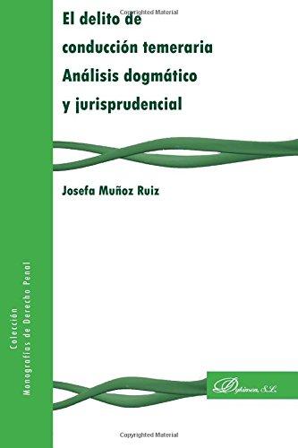 El Delito de Conduccion Temeraria: Analisis Dogmatico y Jurisprudencial (Paperback): Josefa Muñoz ...