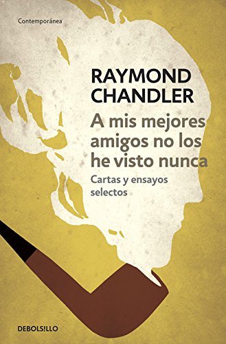 9788490325759: A Mis Mejores Amigos No Los He Visto Nunca / The Raymond Chandler Papers (Spanish Edition)