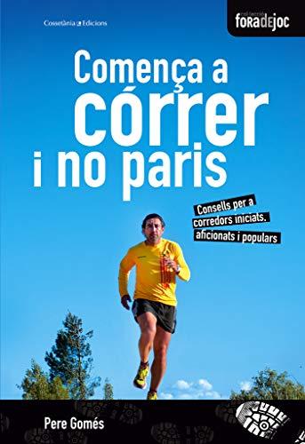 9788490340158: Comença A Córrer I No Paris. Consells Per A Corredors Iniciats, Aficionats I Populars (Fora de Joc)