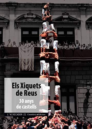 9788490340226: Els Xiquets de Reus: 30 anys de castells (L'Aixecador)