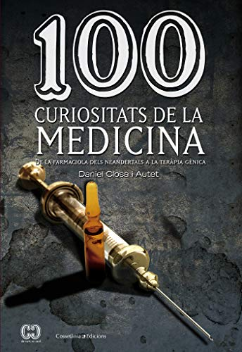 9788490341582: 100 curiositats de la medicina: De la farmaciola dels neandertals a la teràpia gènica