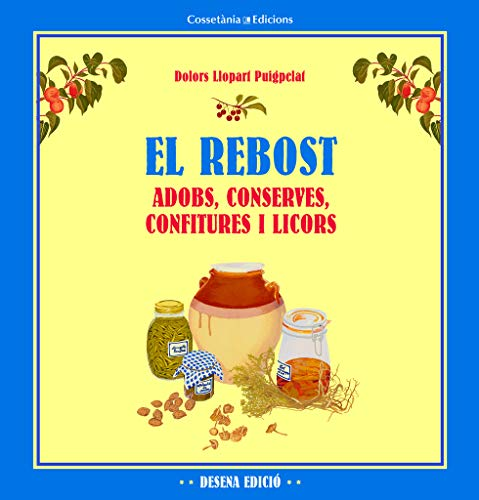 9788490342176: El rebost: Adobs, conserves, confitures i licors