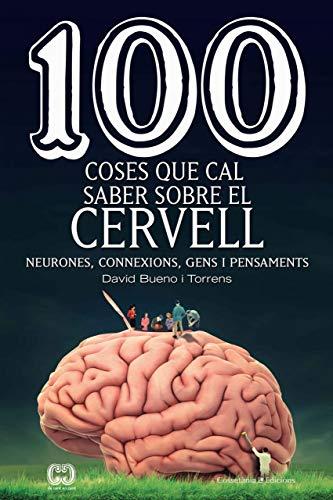 9788490349137: 100 coses que cal saber sobre el cervell: Neurones, connexions, gens i pensaments: 59 (De 100 en 100)
