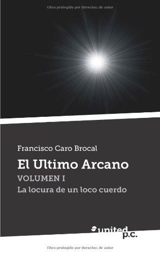 9788490390719: El Ultimo Arcano: Volumen I La locura de un loco cuerdo