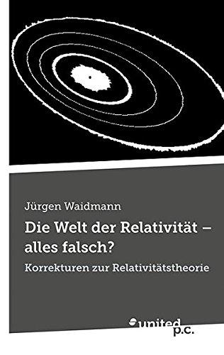 9788490391730: Die Welt der Relativität - alles falsch?: Korrekturen zur Relativitätstheorie