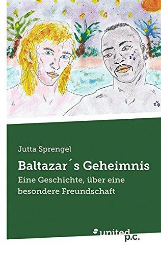 9788490392423: Baltazar's Geheimnis: Eine Geschichte, Uber Eine Besondere Freundschaft (German Edition)