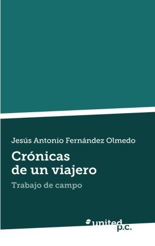 9788490396469: Crónicas de un Viajero: Trabajo de Campo (Spanish Edition)