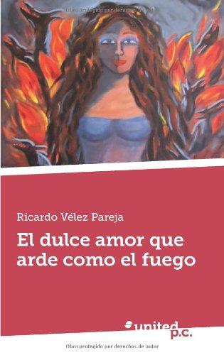 El Dulce Amor Que Arde Como El Fuego: Ricardo VÃ lez Pareja