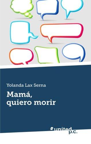 9788490397145: Mamá, quiero morir (Spanish Edition)