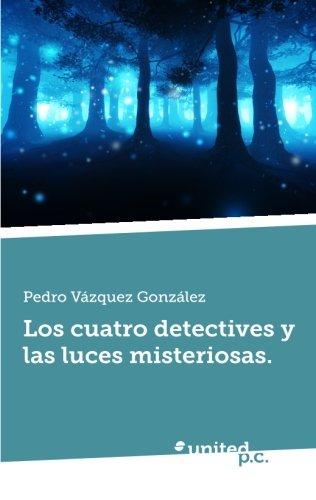 9788490398074: Los Cuatro Detectives y las luces Misteriosas. (Spanish Edition)