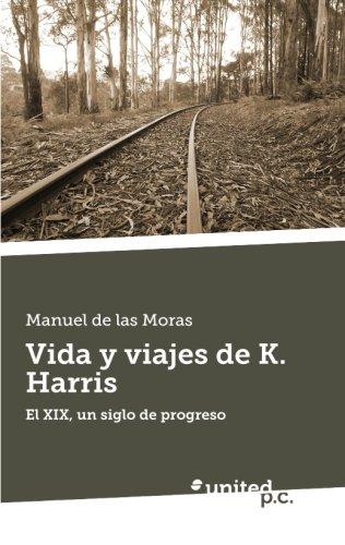9788490399446: Vida y viajes de K. Harris: El XIX, un Siglo de Progreso (Spanish Edition)