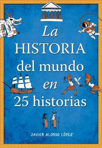 9788490430415: La historia del mundo en 25 historias (No ficción ilustrados)